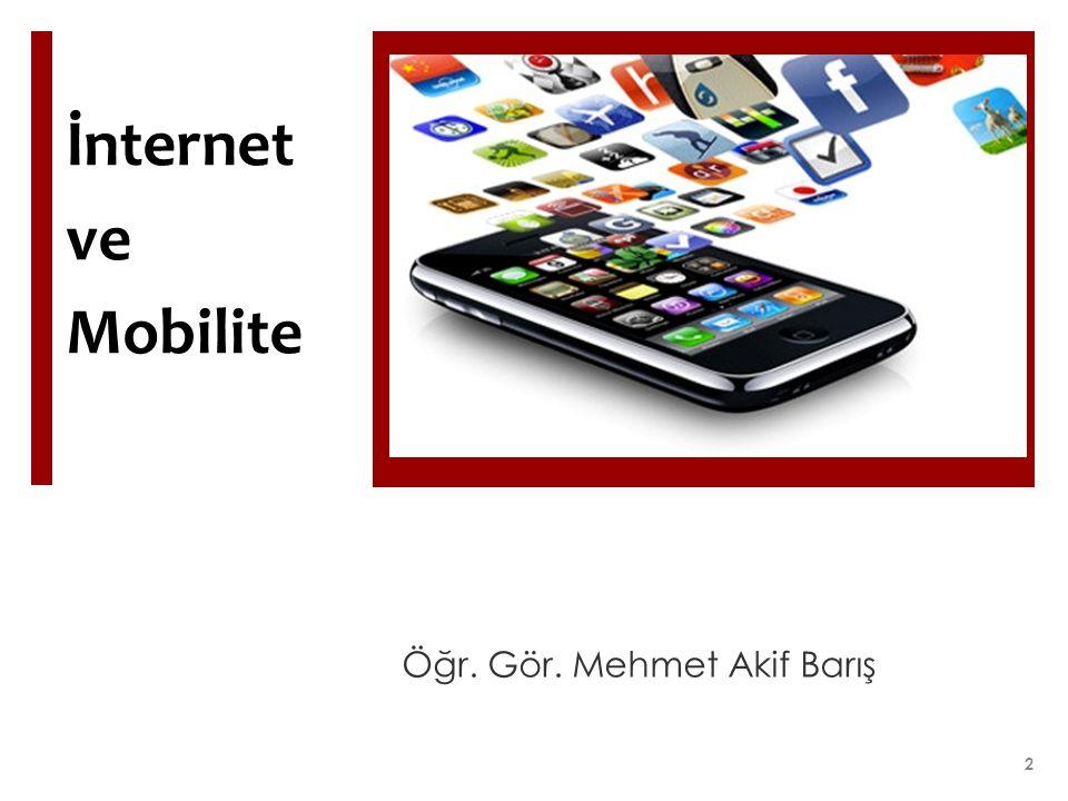 İnternet ve Mobilite Öğr. Gör. Mehmet Akif Barış 2
