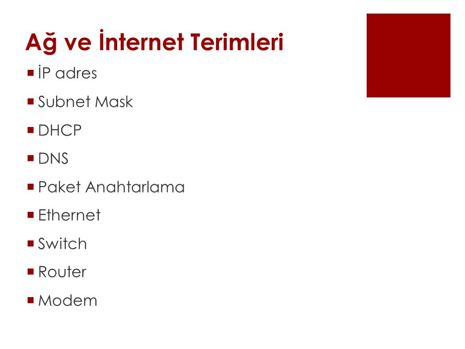 Ağ ve İnternet Terimleri  İP adres  Subnet Mask  DHCP  DNS  Paket Anahtarlama  Ethernet  Switch  Router  Modem