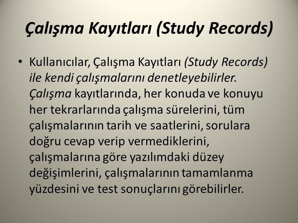 Çalışma Kayıtları (Study Records) Kullanıcılar, Çalışma Kayıtları (Study Records) ile kendi çalışmalarını denetleyebilirler. Çalışma kayıtlarında, her