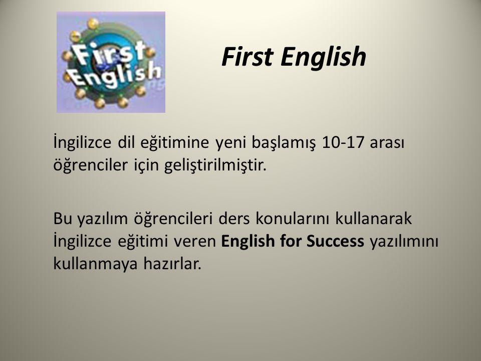 First English İngilizce dil eğitimine yeni başlamış 10-17 arası öğrenciler için geliştirilmiştir. Bu yazılım öğrencileri ders konularını kullanarak İn