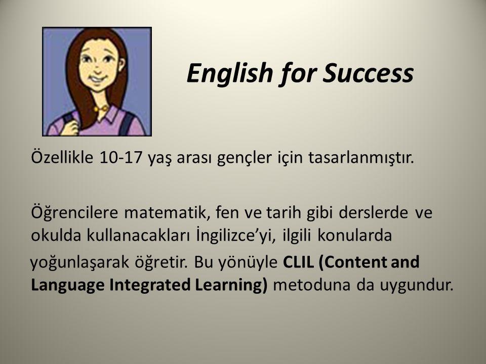 English for Success Özellikle 10-17 yaş arası gençler için tasarlanmıştır. Öğrencilere matematik, fen ve tarih gibi derslerde ve okulda kullanacakları