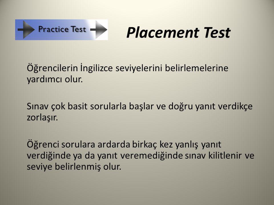 Placement Test Öğrencilerin İngilizce seviyelerini belirlemelerine yardımcı olur. Sınav çok basit sorularla başlar ve doğru yanıt verdikçe zorlaşır. Ö