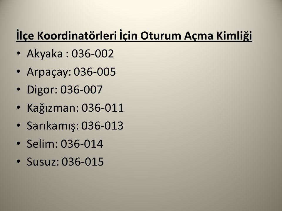 İlçe Koordinatörleri İçin Oturum Açma Kimliği Akyaka : 036-002 Arpaçay: 036-005 Digor: 036-007 Kağızman: 036-011 Sarıkamış: 036-013 Selim: 036-014 Sus