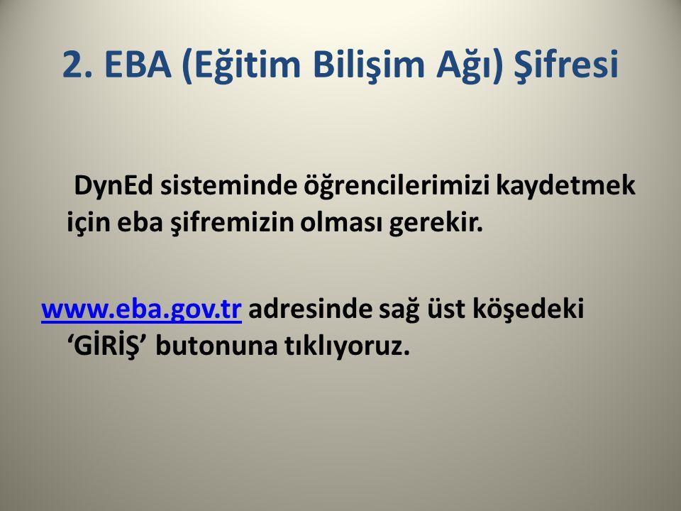 2. EBA (Eğitim Bilişim Ağı) Şifresi DynEd sisteminde öğrencilerimizi kaydetmek için eba şifremizin olması gerekir. www.eba.gov.trwww.eba.gov.tr adresi