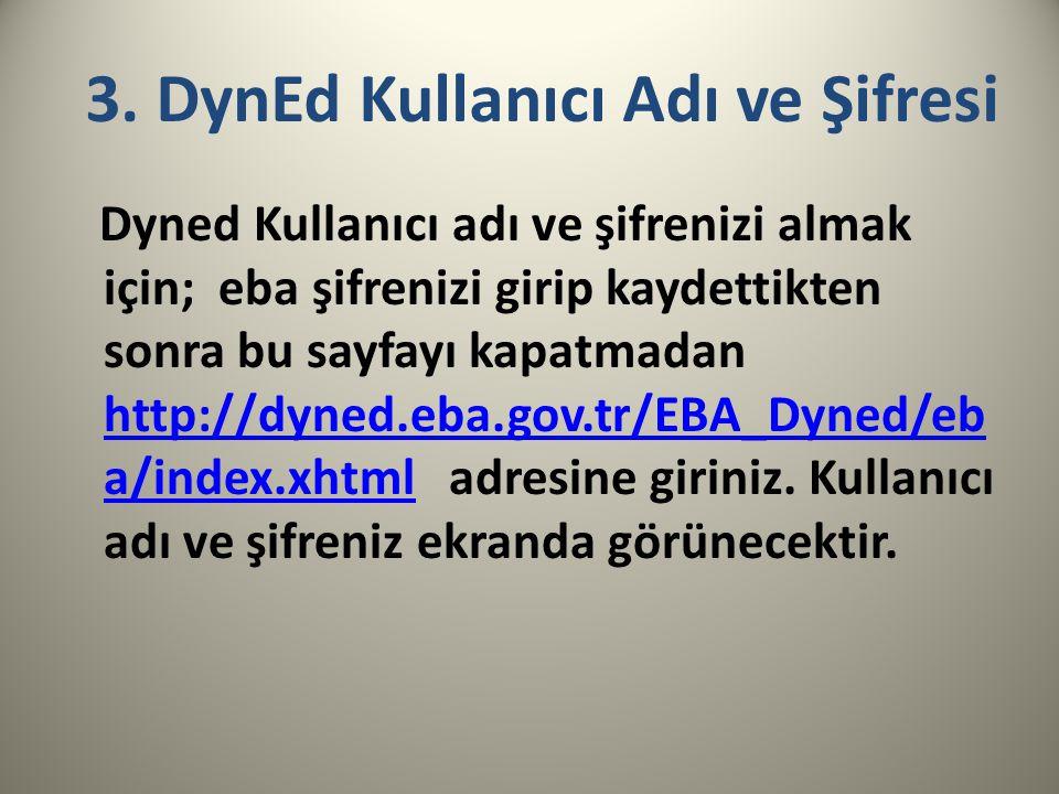 Dyned Kullanıcı adı ve şifrenizi almak için; eba şifrenizi girip kaydettikten sonra bu sayfayı kapatmadan http://dyned.eba.gov.tr/EBA_Dyned/eb a/index