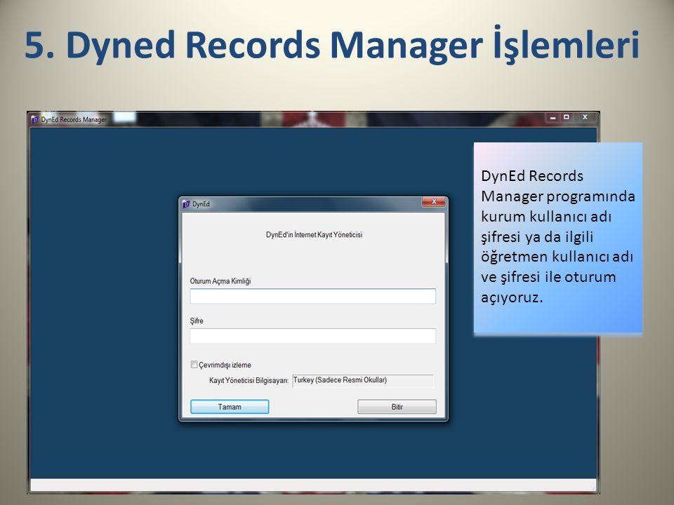 5. Dyned Records Manager İşlemleri DynEd Records Manager programında kurum kullanıcı adı şifresi ya da ilgili öğretmen kullanıcı adı ve şifresi ile ot