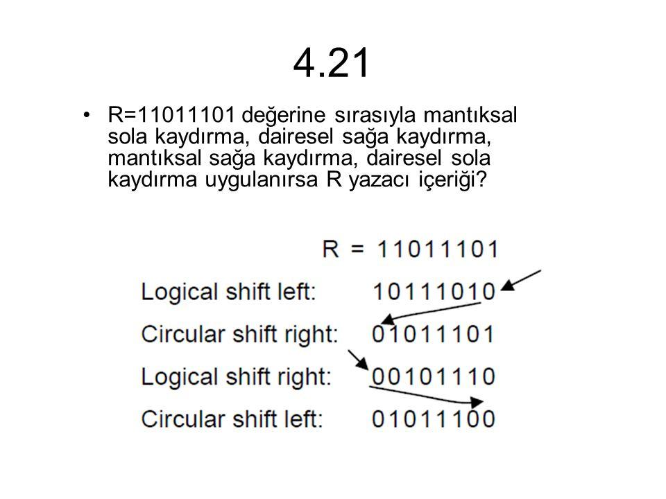 4.21 R=11011101 değerine sırasıyla mantıksal sola kaydırma, dairesel sağa kaydırma, mantıksal sağa kaydırma, dairesel sola kaydırma uygulanırsa R yaza