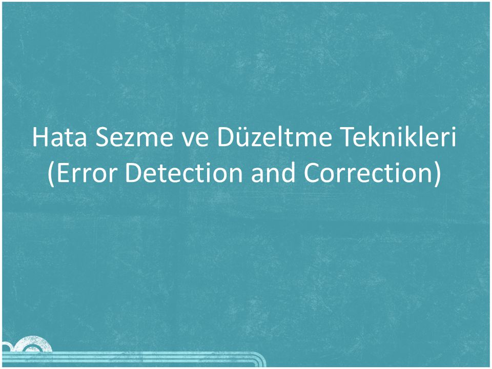 Hata Sezme ve Düzeltme Teknikleri (Error Detection and Correction)
