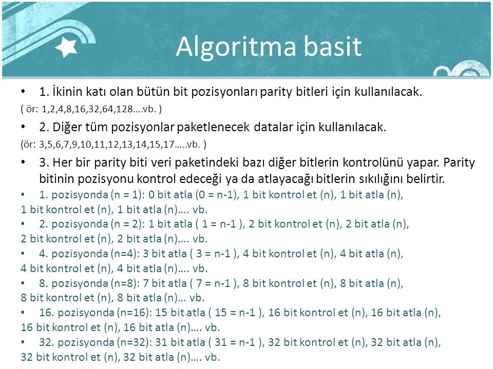Algoritma basit 1. İkinin katı olan bütün bit pozisyonları parity bitleri için kullanılacak. ( ör: 1,2,4,8,16,32,64,128….vb. ) 2. Diğer tüm pozisyonla