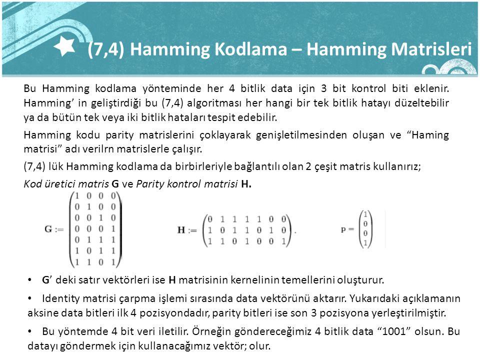 (7,4) Hamming Kodlama – Hamming Matrisleri Bu Hamming kodlama yönteminde her 4 bitlik data için 3 bit kontrol biti eklenir.
