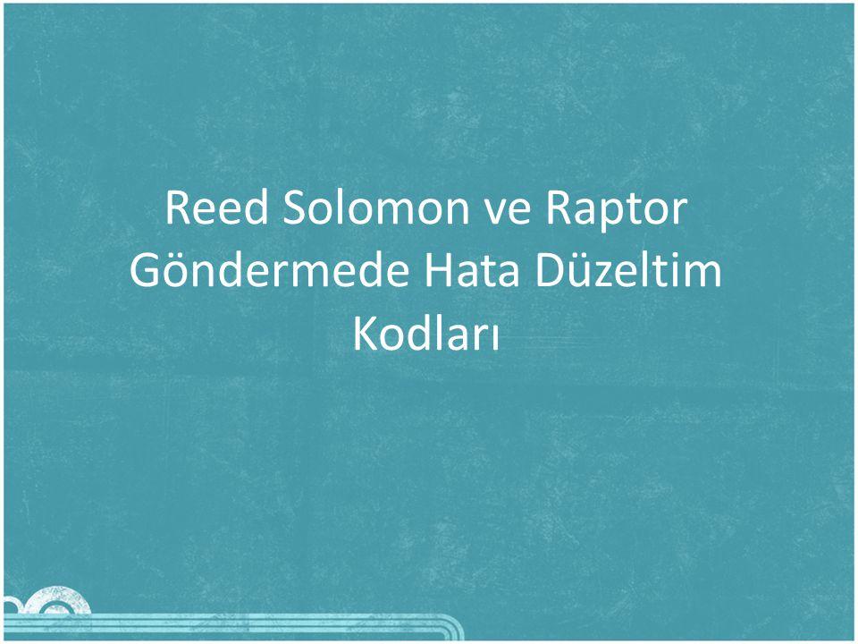 Reed Solomon ve Raptor Göndermede Hata Düzeltim Kodları
