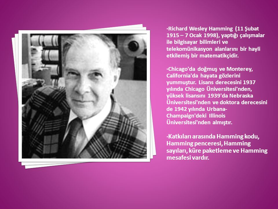 Richard Wesley Hamming (11 Şubat 1915 – 7 Ocak 1998), yaptığı çalışmalar ile bilgisayar bilimleri ve telekomünikasyon alanlarını bir hayli etkilemiş b