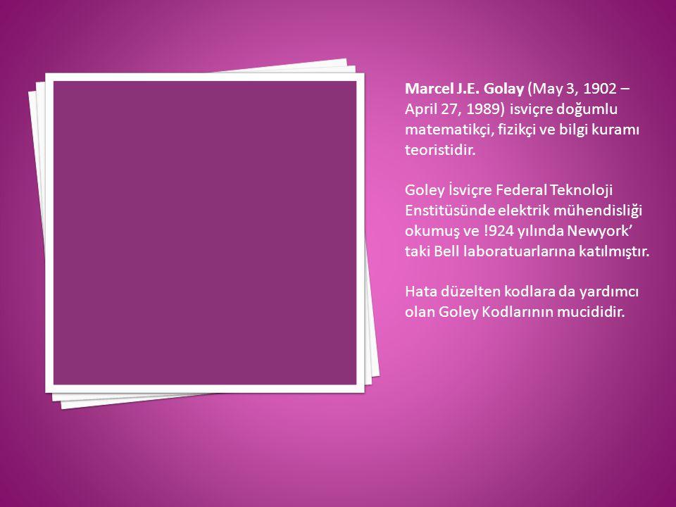 Marcel J.E. Golay (May 3, 1902 – April 27, 1989) isviçre doğumlu matematikçi, fizikçi ve bilgi kuramı teoristidir. Goley İsviçre Federal Teknoloji Ens