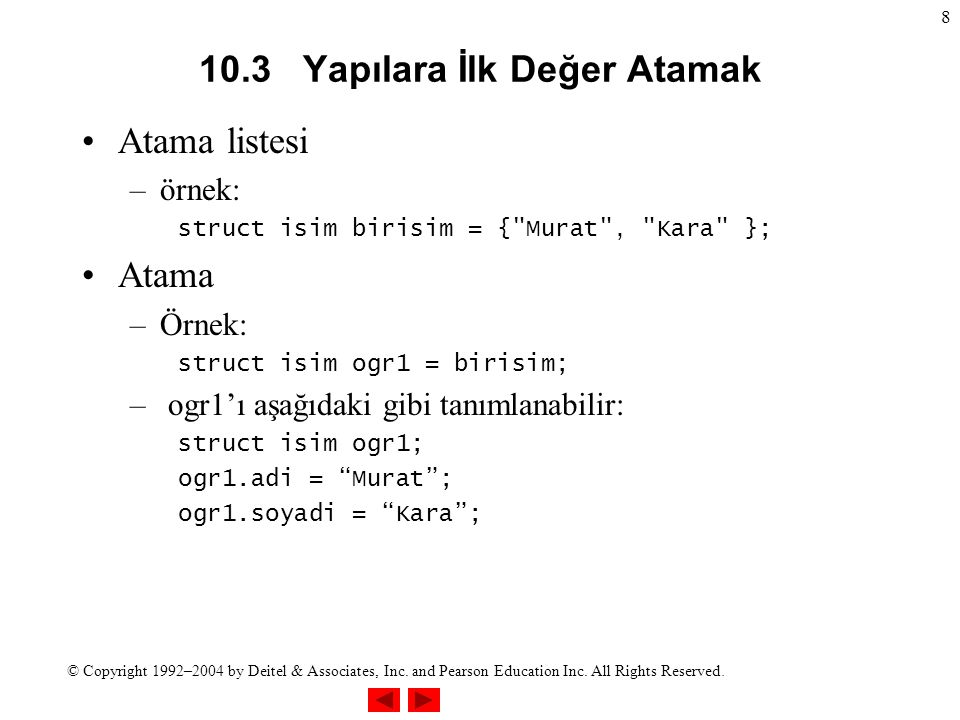 © Copyright 1992–2004 by Deitel & Associates, Inc. and Pearson Education Inc. All Rights Reserved. 8 10.3 Yapılara İlk Değer Atamak Atama listesi –örn