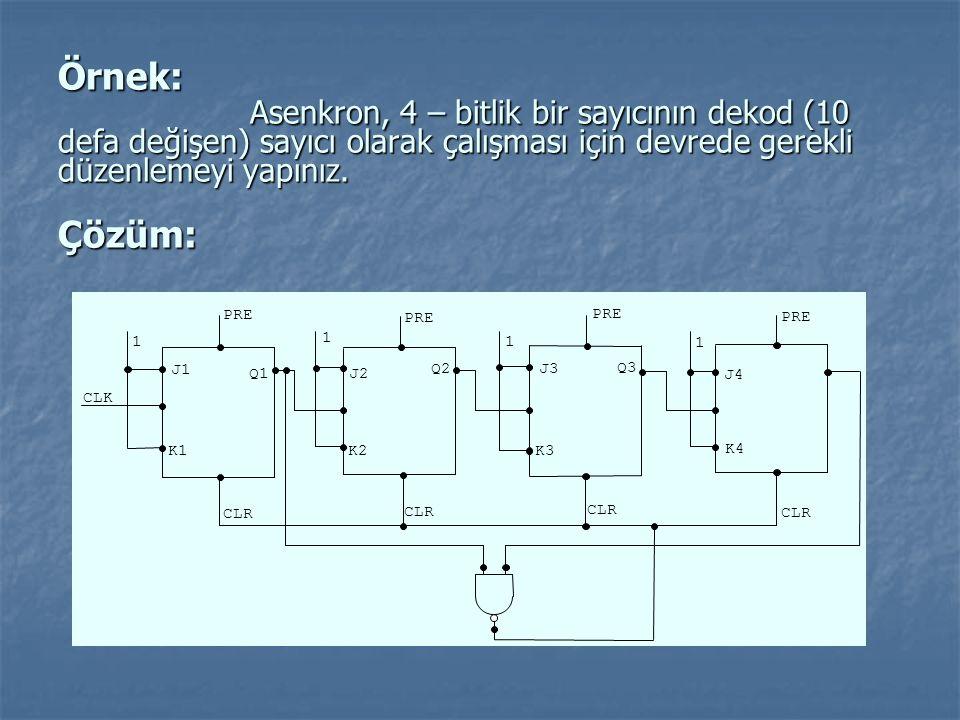 Örnek: Asenkron, 4 – bitlik bir sayıcının dekod (10 defa değişen) sayıcı olarak çalışması için devrede gerekli düzenlemeyi yapınız. Çözüm: