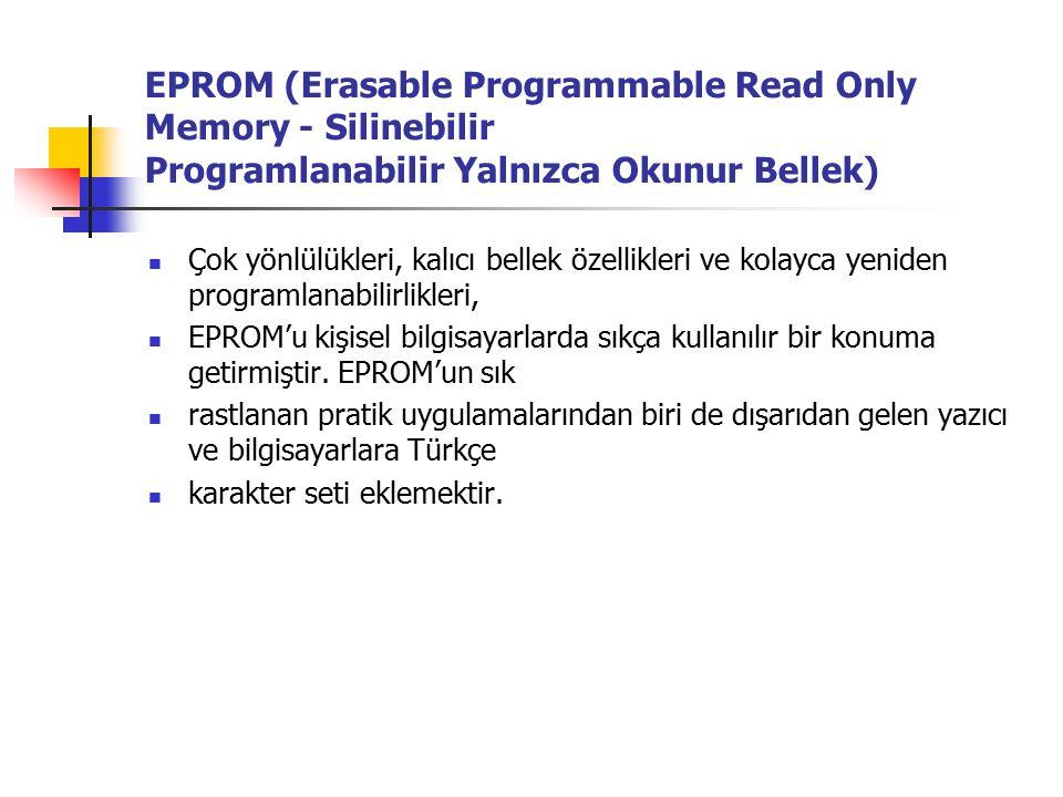 EPROM (Erasable Programmable Read Only Memory - Silinebilir Programlanabilir Yalnızca Okunur Bellek) Çok yönlülükleri, kalıcı bellek özellikleri ve kolayca yeniden programlanabilirlikleri, EPROM'u kişisel bilgisayarlarda sıkça kullanılır bir konuma getirmiştir.