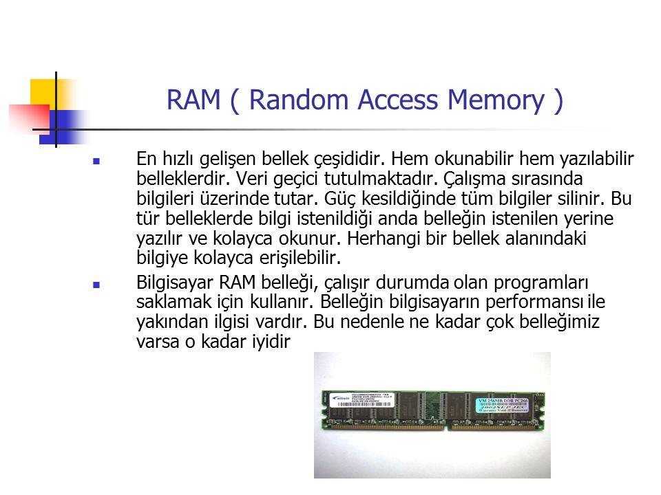 RAM ( Random Access Memory ) En hızlı gelişen bellek çeşididir.