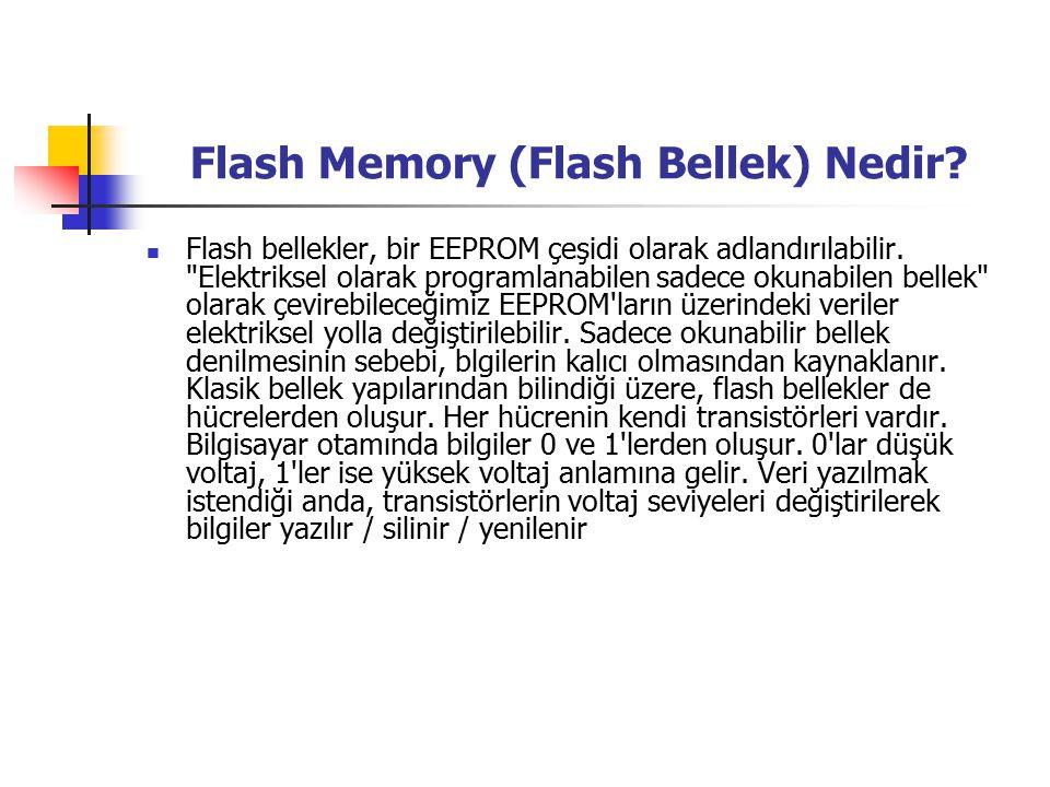 Flash Memory (Flash Bellek) Nedir.Flash bellekler, bir EEPROM çeşidi olarak adlandırılabilir.