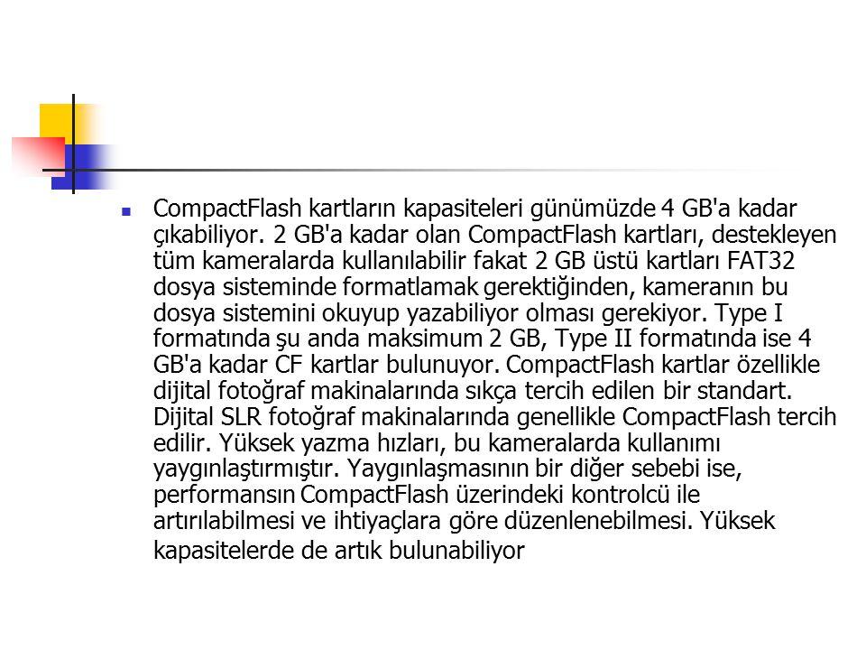 CompactFlash kartların kapasiteleri günümüzde 4 GB a kadar çıkabiliyor.