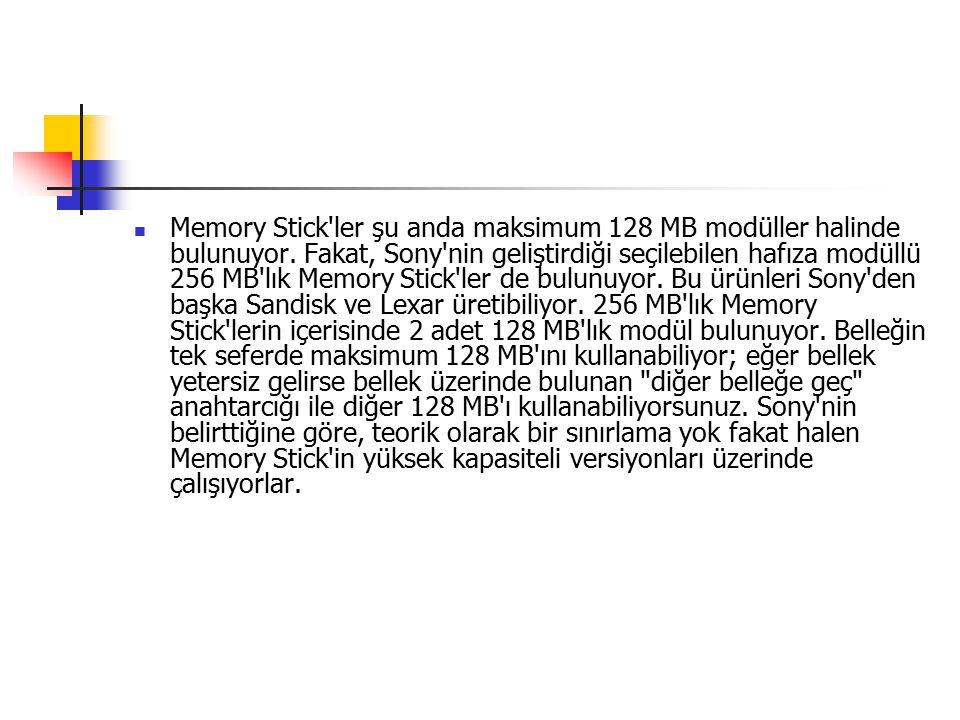 Memory Stick ler şu anda maksimum 128 MB modüller halinde bulunuyor.