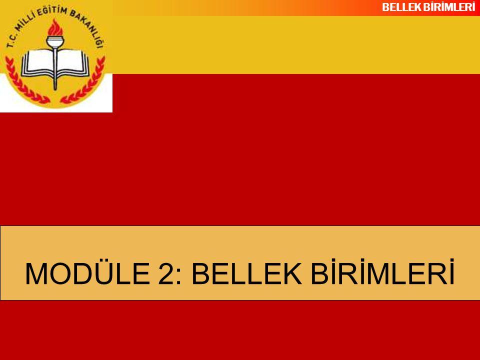 BELLEK BİRİMLERİ MODÜLE 2: BELLEK BİRİMLERİ