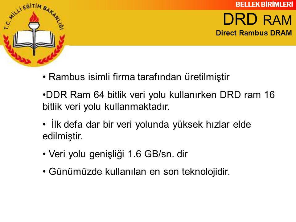 BELLEK BİRİMLERİ Rambus isimli firma tarafından üretilmiştir DDR Ram 64 bitlik veri yolu kullanırken DRD ram 16 bitlik veri yolu kullanmaktadır. İlk d