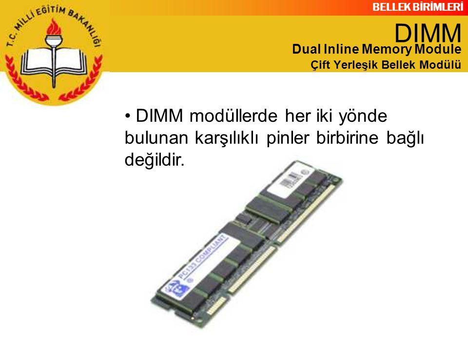 BELLEK BİRİMLERİ DIMM modüllerde her iki yönde bulunan karşılıklı pinler birbirine bağlı değildir. DIMM Dual Inline Memory Module Çift Yerleşik Bellek