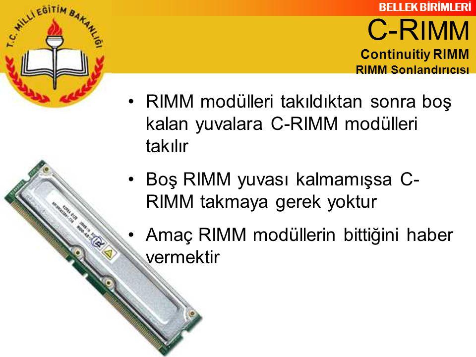 BELLEK BİRİMLERİ RIMM modülleri takıldıktan sonra boş kalan yuvalara C-RIMM modülleri takılır Boş RIMM yuvası kalmamışsa C- RIMM takmaya gerek yoktur