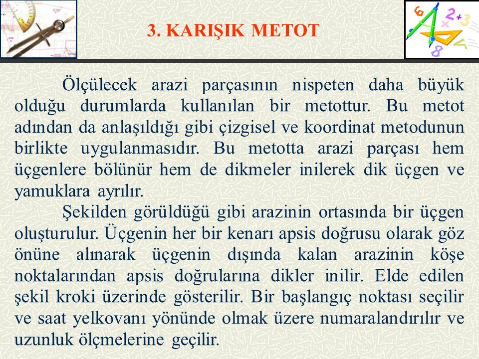 3. KARIŞIK METOT Ölçülecek arazi parçasının nispeten daha büyük olduğu durumlarda kullanılan bir metottur. Bu metot adından da anlaşıldığı gibi çizgis