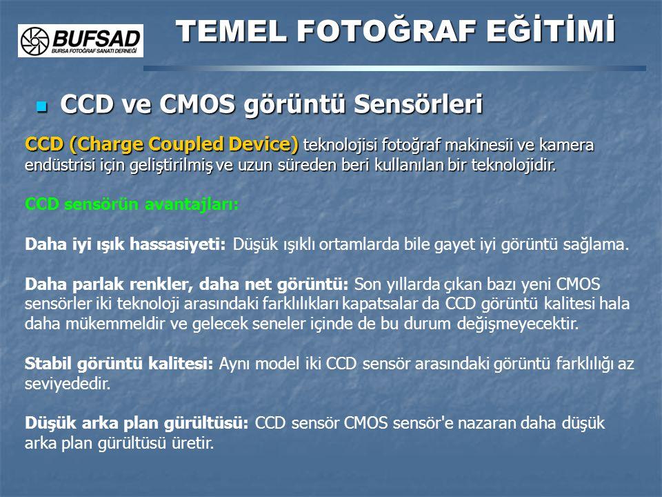CCD ve CMOS görüntü Sensörleri CCD ve CMOS görüntü Sensörleri TEMEL FOTOĞRAF EĞİTİMİ CCD (Charge Coupled Device) teknolojisi fotoğraf makinesii ve kam