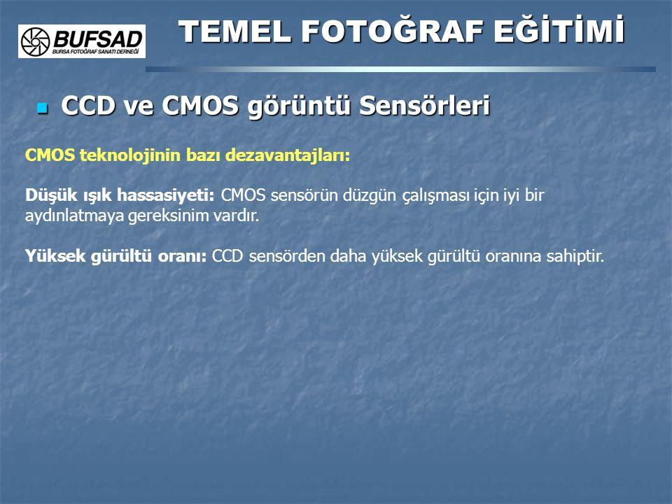 CCD ve CMOS görüntü Sensörleri CCD ve CMOS görüntü Sensörleri TEMEL FOTOĞRAF EĞİTİMİ CMOS teknolojinin bazı dezavantajları: Düşük ışık hassasiyeti: CM
