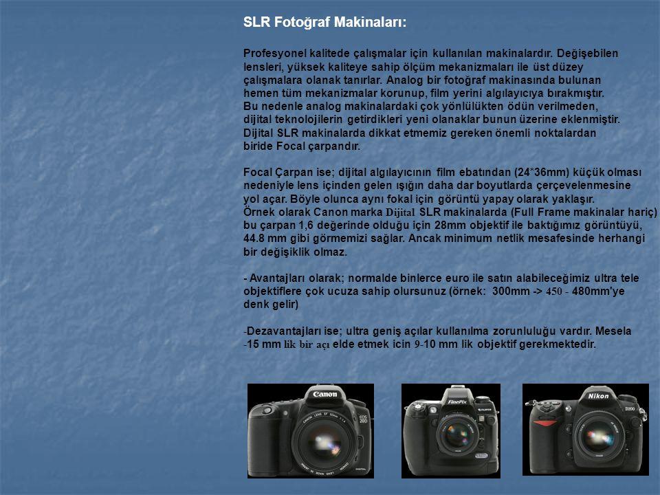 SLR Fotoğraf Makinaları: Profesyonel kalitede çalışmalar için kullanılan makinalardır. Değişebilen lensleri, yüksek kaliteye sahip ölçüm mekanizmaları
