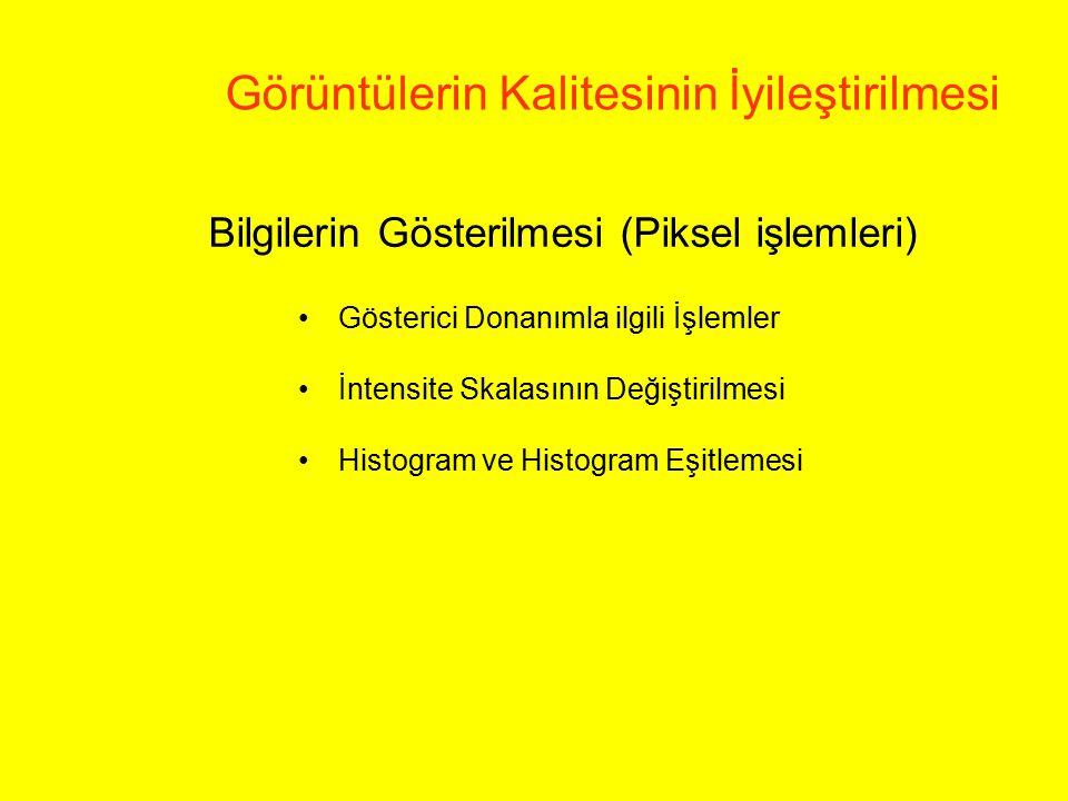 Bilgilerin Gösterilmesi (Piksel işlemleri) Gösterici Donanımla ilgili İşlemler İntensite Skalasının Değiştirilmesi Histogram ve Histogram Eşitlemesi G