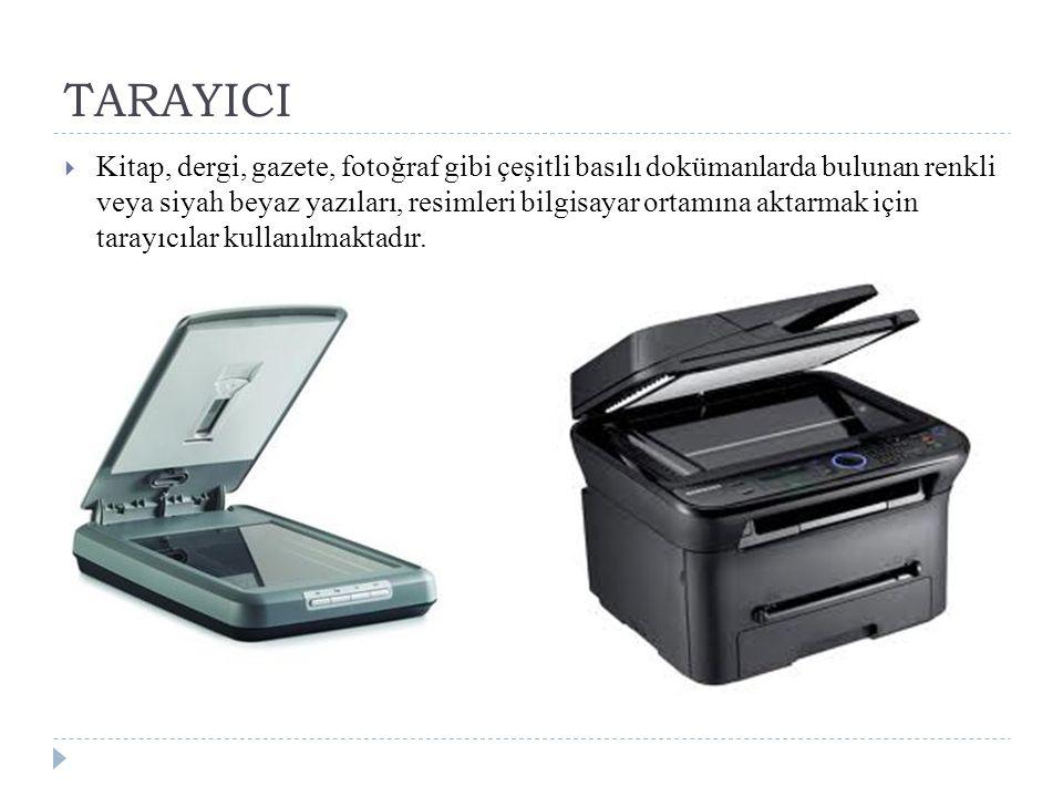 TARAYICI  Kitap, dergi, gazete, fotoğraf gibi çeşitli basılı dokümanlarda bulunan renkli veya siyah beyaz yazıları, resimleri bilgisayar ortamına akt