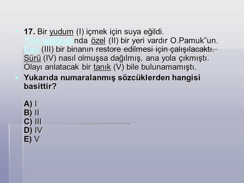  17.Bir yudum (I) içmek için suya eğildi. Türk edebiyatında özel (II) bir yeri vardır O.Pamuk un.
