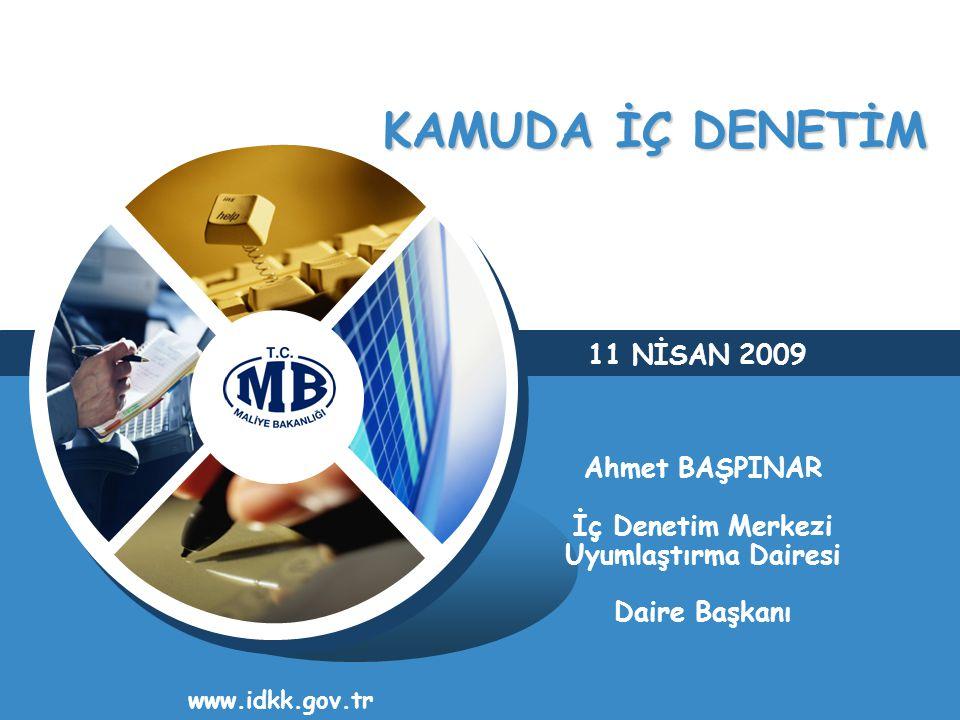 KAMUDA İÇ DENETİM www.idkk.gov.tr 11 NİSAN 2009 Ahmet BAŞPINAR İç Denetim Merkezi Uyumlaştırma Dairesi Daire Başkanı