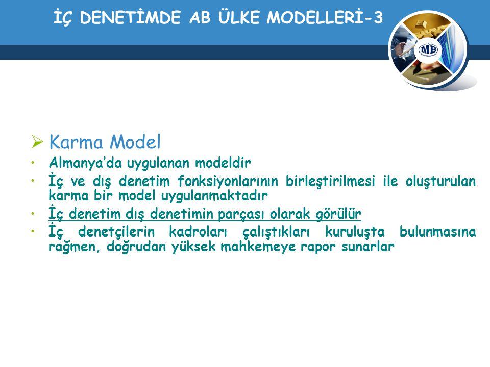 İÇ DENETİMDE AB ÜLKE MODELLERİ-3  Karma Model Almanya'da uygulanan modeldir İç ve dış denetim fonksiyonlarının birleştirilmesi ile oluşturulan karma
