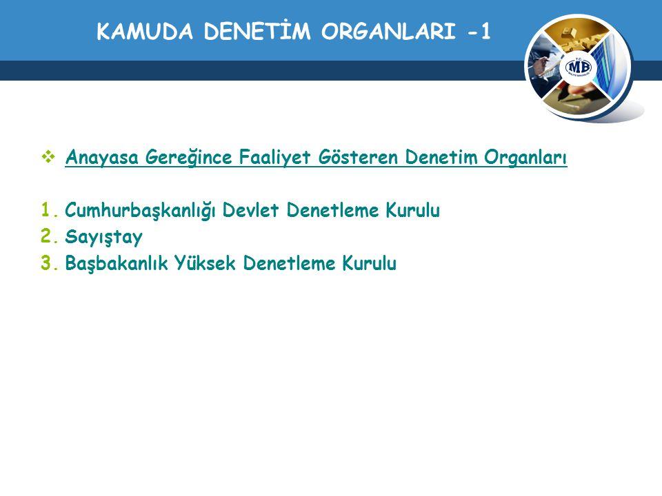 KAMUDA DENETİM ORGANLARI -1  Anayasa Gereğince Faaliyet Gösteren Denetim Organları 1.Cumhurbaşkanlığı Devlet Denetleme Kurulu 2.Sayıştay 3.Başbakanlı