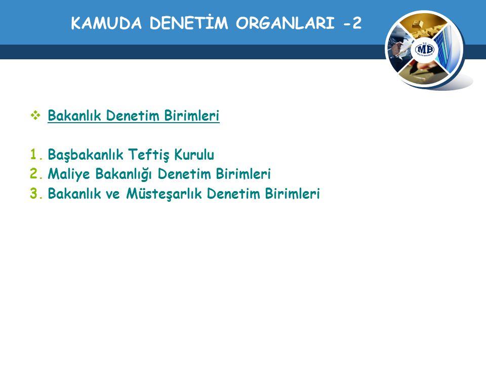 KAMUDA DENETİM ORGANLARI -2  Bakanlık Denetim Birimleri 1.Başbakanlık Teftiş Kurulu 2.Maliye Bakanlığı Denetim Birimleri 3.Bakanlık ve Müsteşarlık De