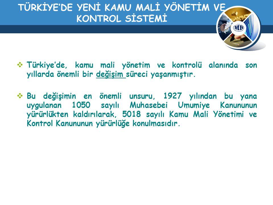 TÜRKİYE'DE YENİ KAMU MALİ YÖNETİM VE KONTROL SİSTEMİ  Türkiye'de, kamu mali yönetim ve kontrolü alanında son yıllarda önemli bir değişim süreci yaşan