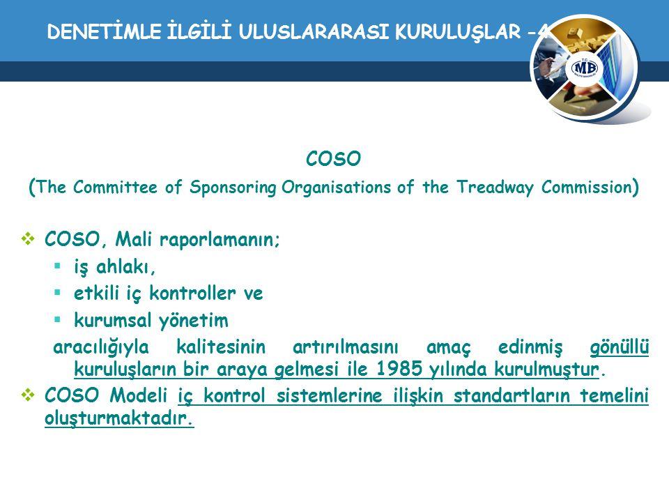 DENETİMLE İLGİLİ ULUSLARARASI KURULUŞLAR -4 COSO ( The Committee of Sponsoring Organisations of the Treadway Commission )  COSO, Mali raporlamanın; 