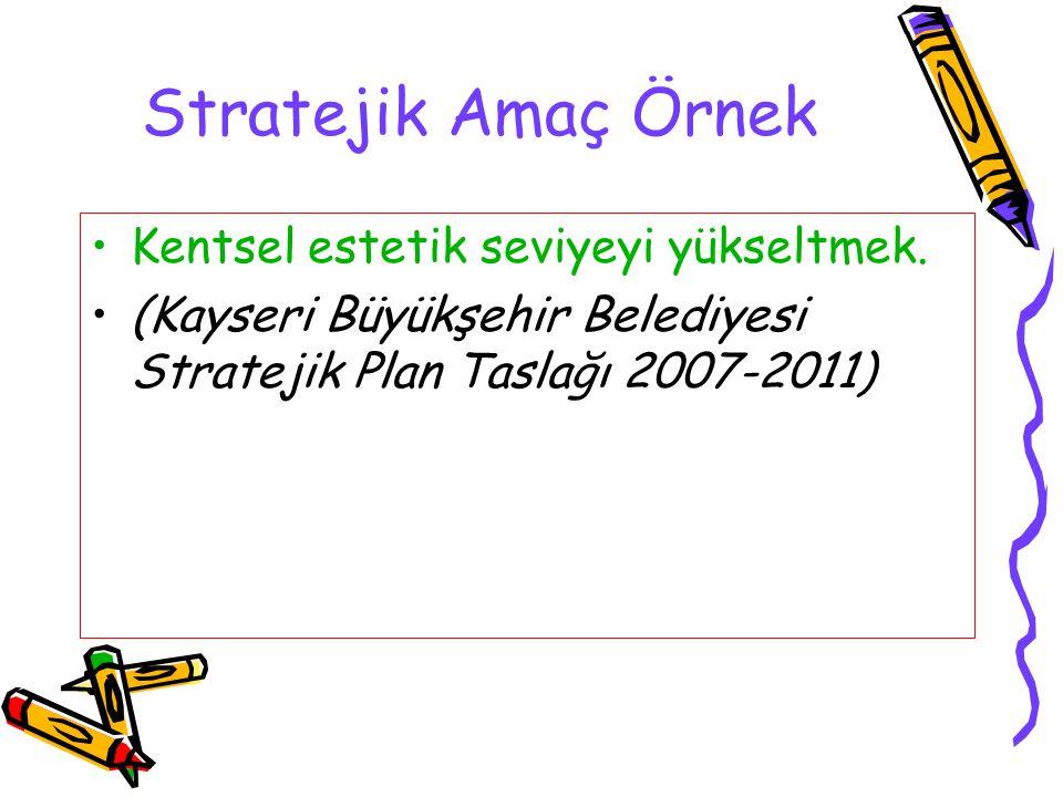 Stratejik Amaç Örnek Kentsel estetik seviyeyi yükseltmek. (Kayseri Büyükşehir Belediyesi Stratejik Plan Taslağı 2007-2011)