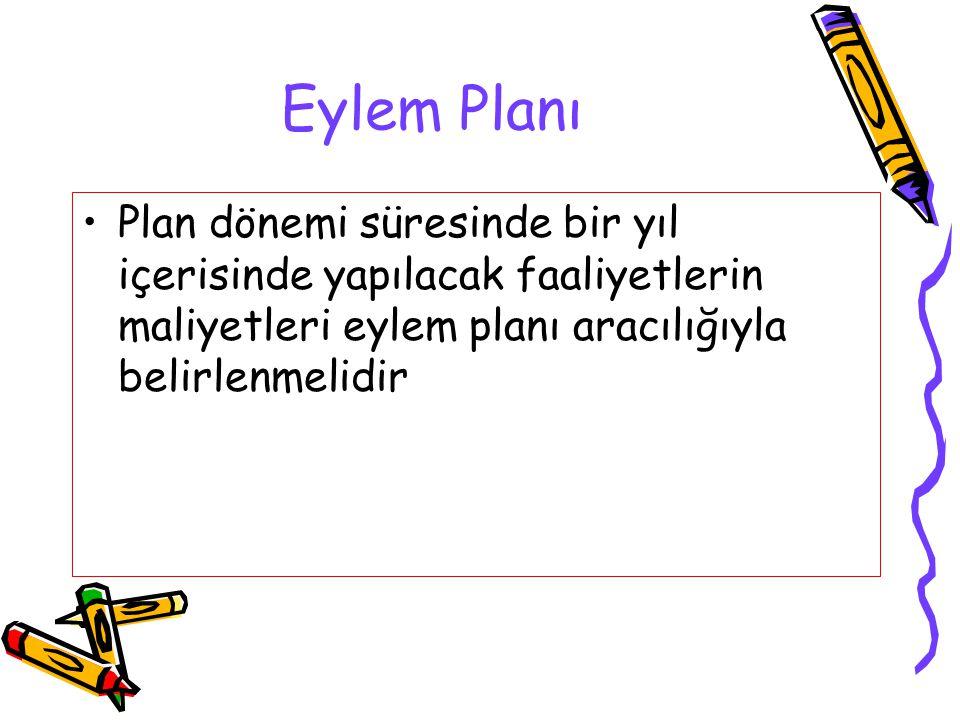 Eylem Planı Plan dönemi süresinde bir yıl içerisinde yapılacak faaliyetlerin maliyetleri eylem planı aracılığıyla belirlenmelidir