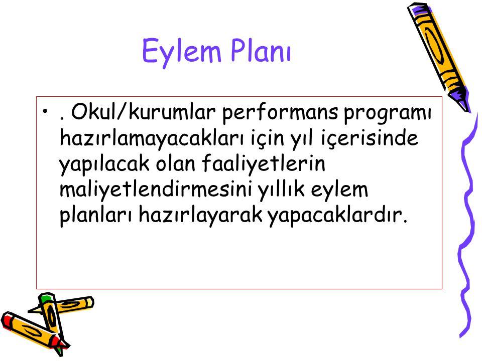 Eylem Planı. Okul/kurumlar performans programı hazırlamayacakları için yıl içerisinde yapılacak olan faaliyetlerin maliyetlendirmesini yıllık eylem pl