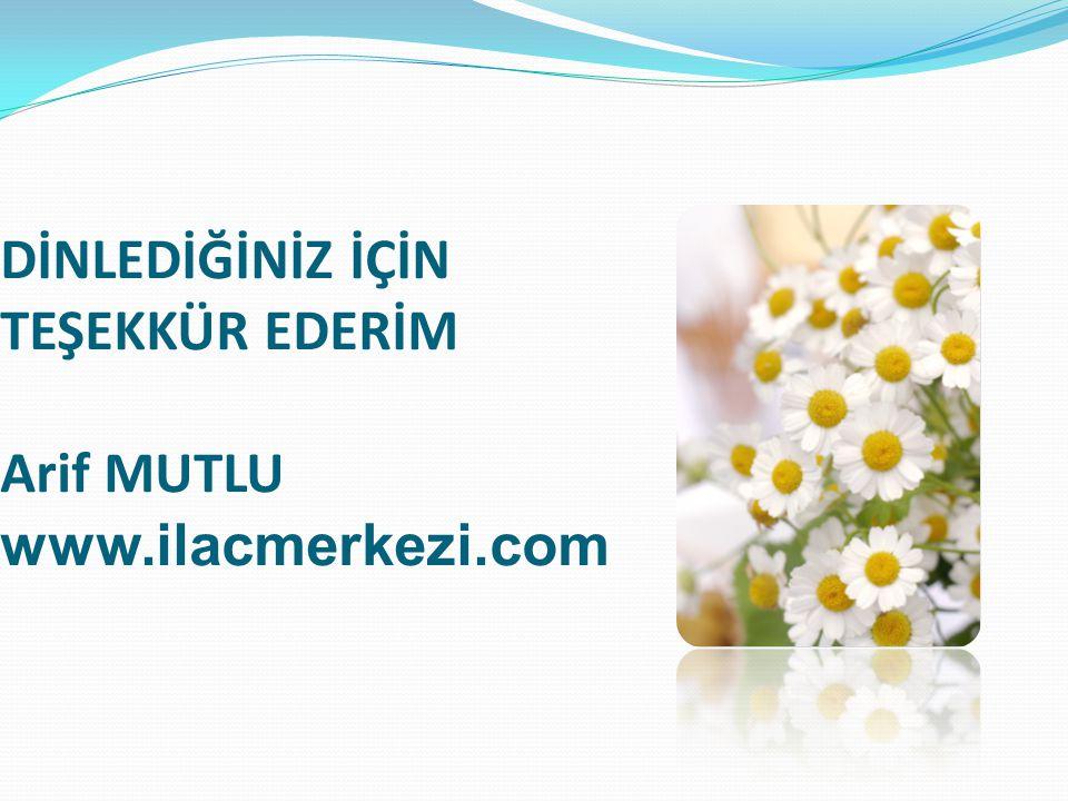 DİNLEDİĞİNİZ İÇİN TEŞEKKÜR EDERİM Arif MUTLU www.ilacmerkezi.com
