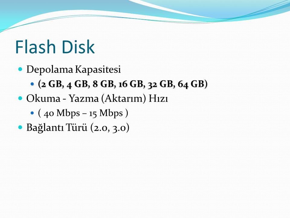 Flash Disk Depolama Kapasitesi (2 GB, 4 GB, 8 GB, 16 GB, 32 GB, 64 GB) (2 GB, 4 GB, 8 GB, 16 GB, 32 GB, 64 GB) Okuma - Yazma (Aktarım) Hızı ( 40 Mbps