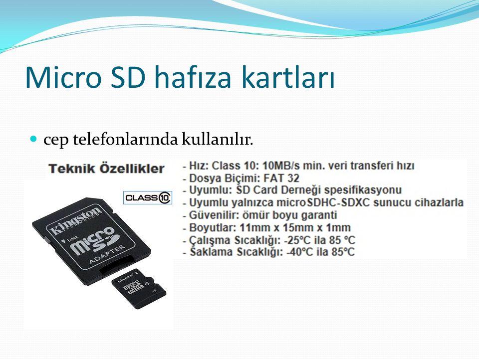 Micro SD hafıza kartları cep telefonlarında kullanılır.