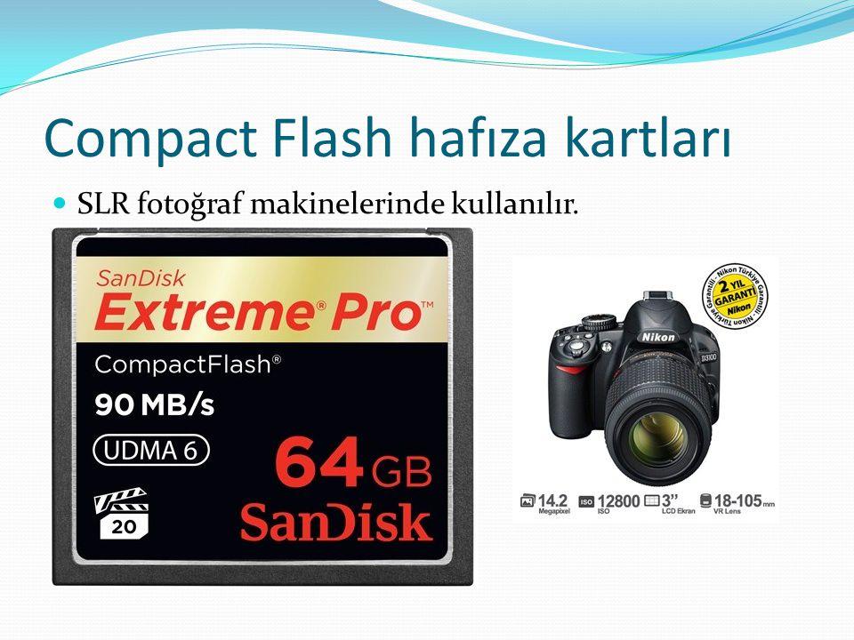 Compact Flash hafıza kartları SLR fotoğraf makinelerinde kullanılır.