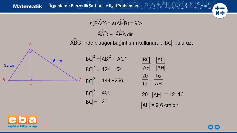 11 s(BAC) = s(AHB) = 90 o BAC BHA dir.ABC 'inde pisagor bağıntısını kullanarak buluruz.