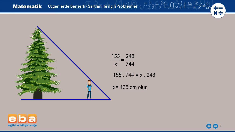 6 155. 744 = x. 248 x= 465 cm olur. Üçgenlerde Benzerlik Şartları ile ilgili Problemler
